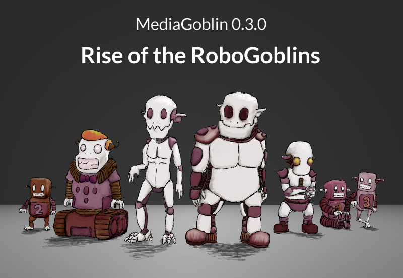 MediaGoblin 0.3.0: Rise of the RoboGoblins banner